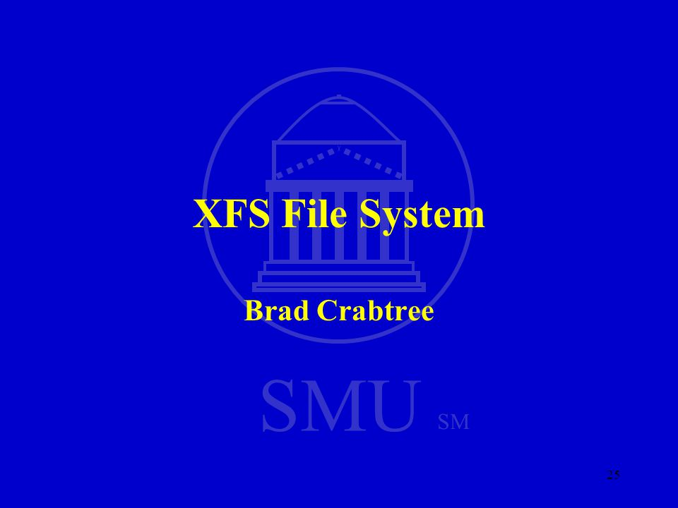 SMU SM 25 XFS File System Brad Crabtree
