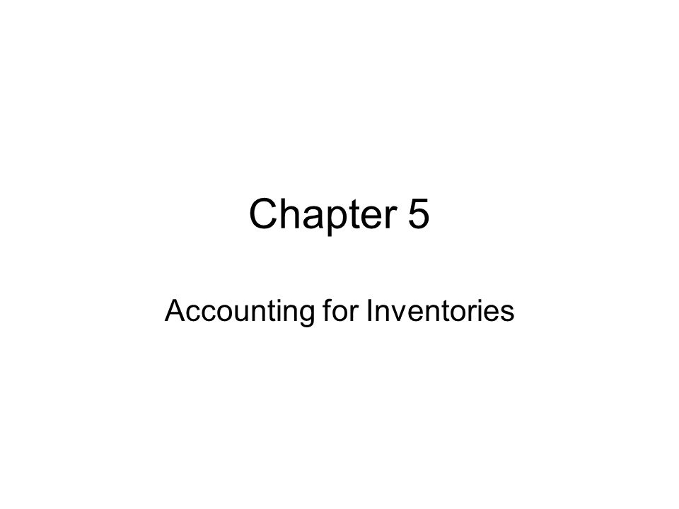 Chapter 5 Accounting for Inventories