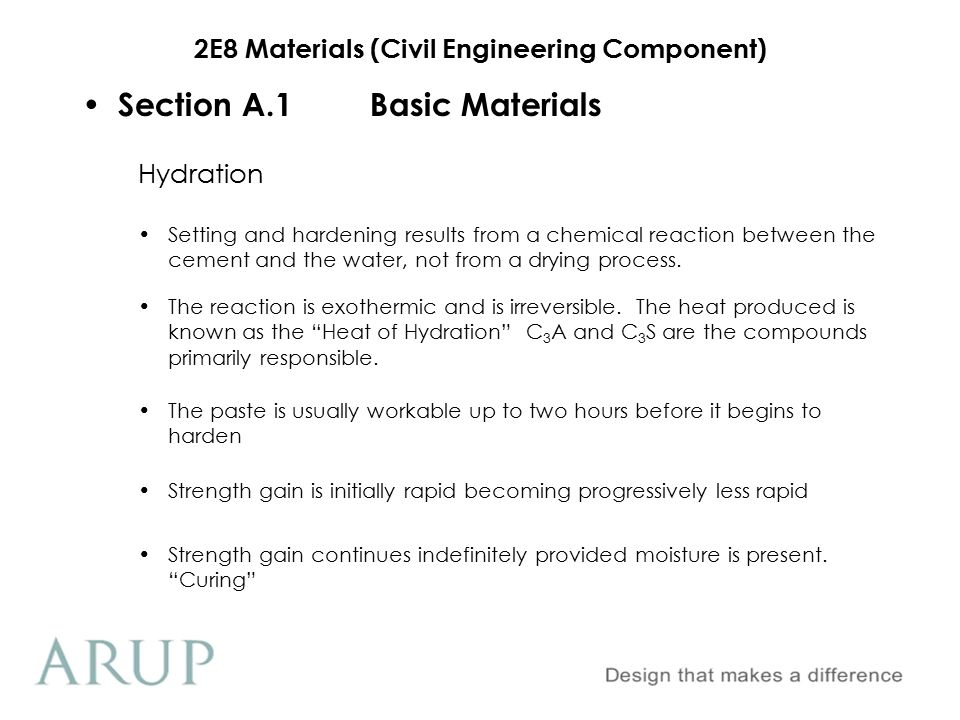 2E8 Materials (Civil Engineering Component) Section A.2Fresh Concrete Properties 2.Cement hydration Cement + H 2 O = Calcium Silicate Hydrate (C-S-H) +Ca (OH) 2 +H 2 O