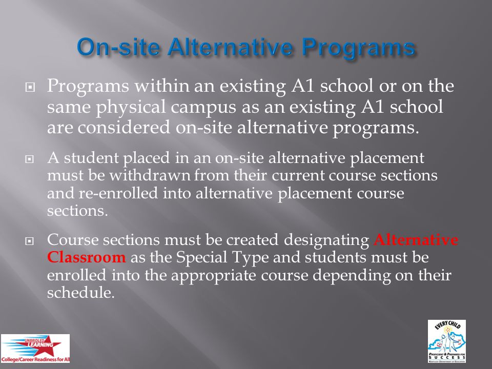  Programs within an existing A1 school or on the same physical campus as an existing A1 school are considered on-site alternative programs.