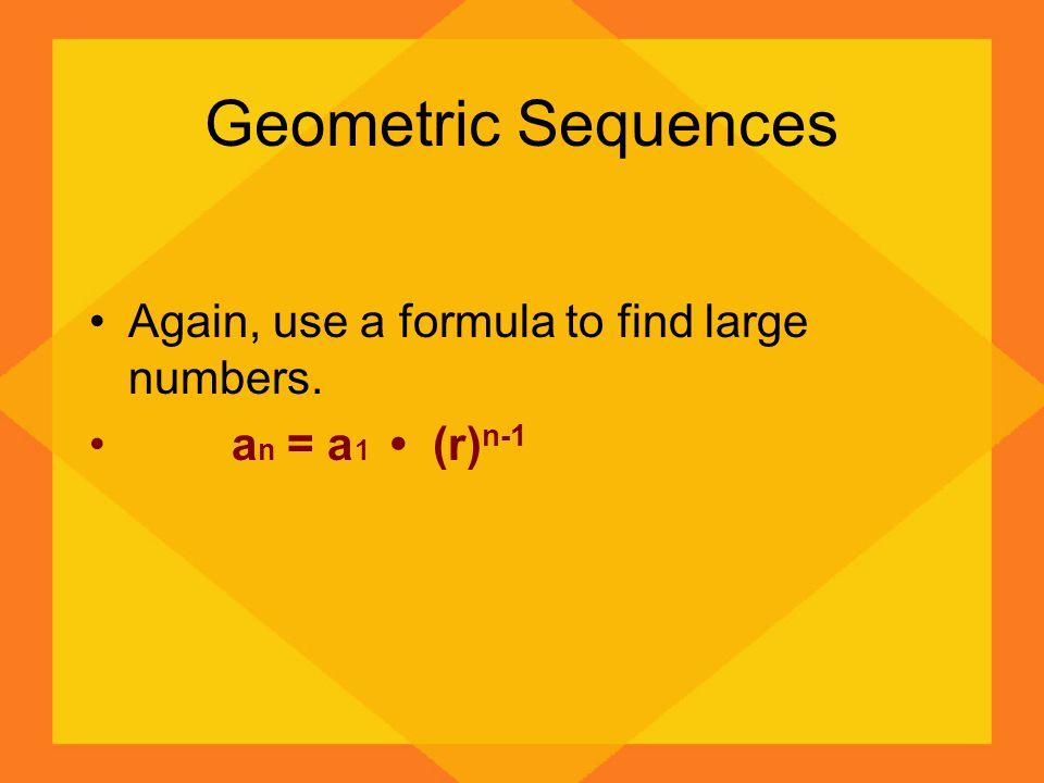 Geometric Sequences Find the 10 th term of the sequence : 4,8,16,… a n = a 1 (r) n-1 a 1 = 4 r = 2 n = 10