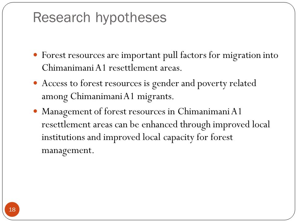 Research hypotheses 18 Forest resources are important pull factors for migration into Chimanimani A1 resettlement areas.