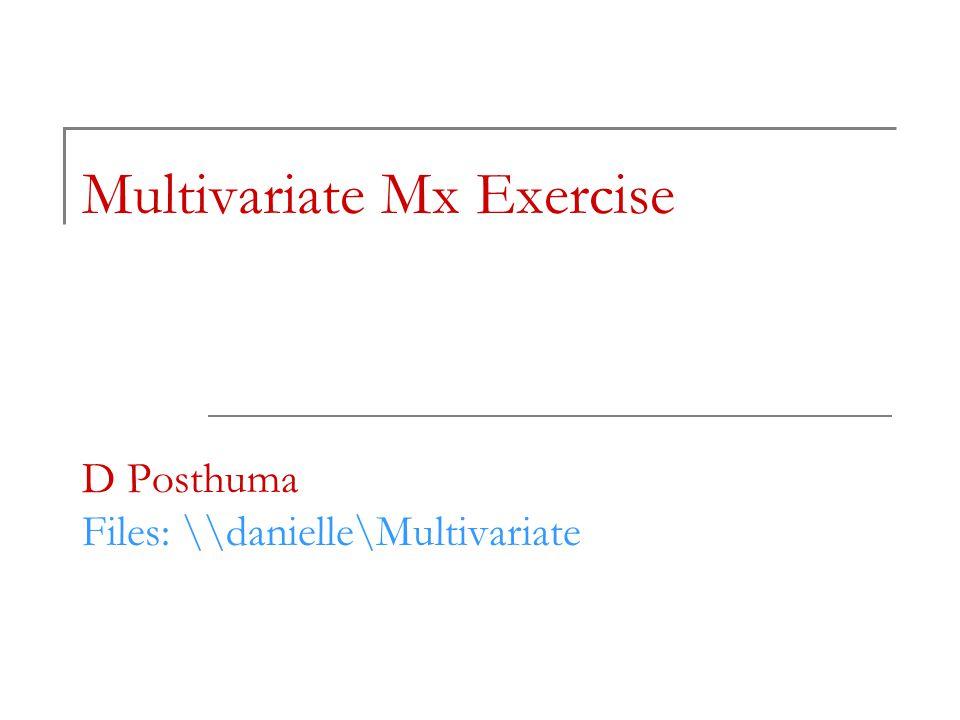 Multivariate Mx Exercise D Posthuma Files: \\danielle\Multivariate