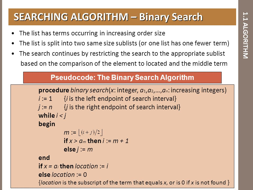 1.1 ALGORITHM The list has terms occurring in increasing order size The list is split into two same size sublists (or one list has one fewer term) The