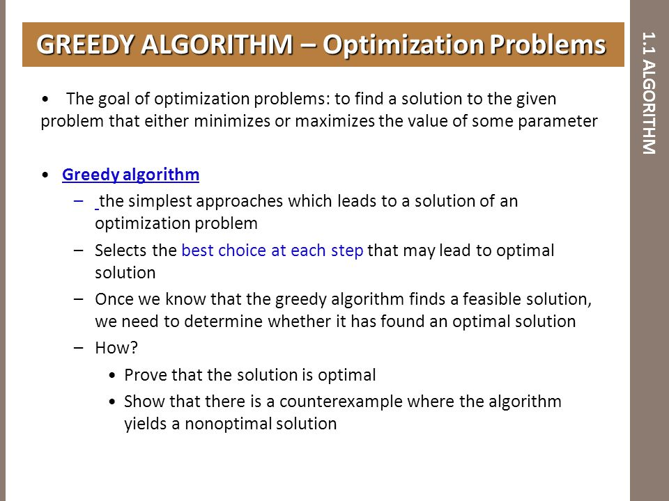 1.1 ALGORITHM The goal of optimization problems: to find a solution to the given problem that either minimizes or maximizes the value of some paramete