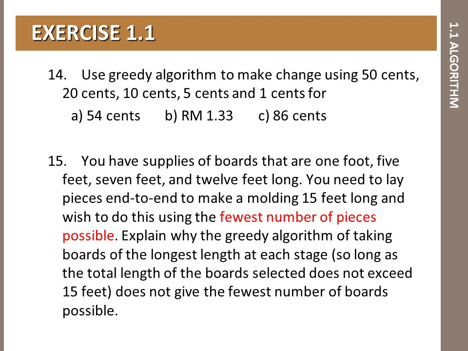 1.1 ALGORITHM EXERCISE 1.1 EXERCISE 1.1 14. Use greedy algorithm to make change using 50 cents, 20 cents, 10 cents, 5 cents and 1 cents for a) 54 cent