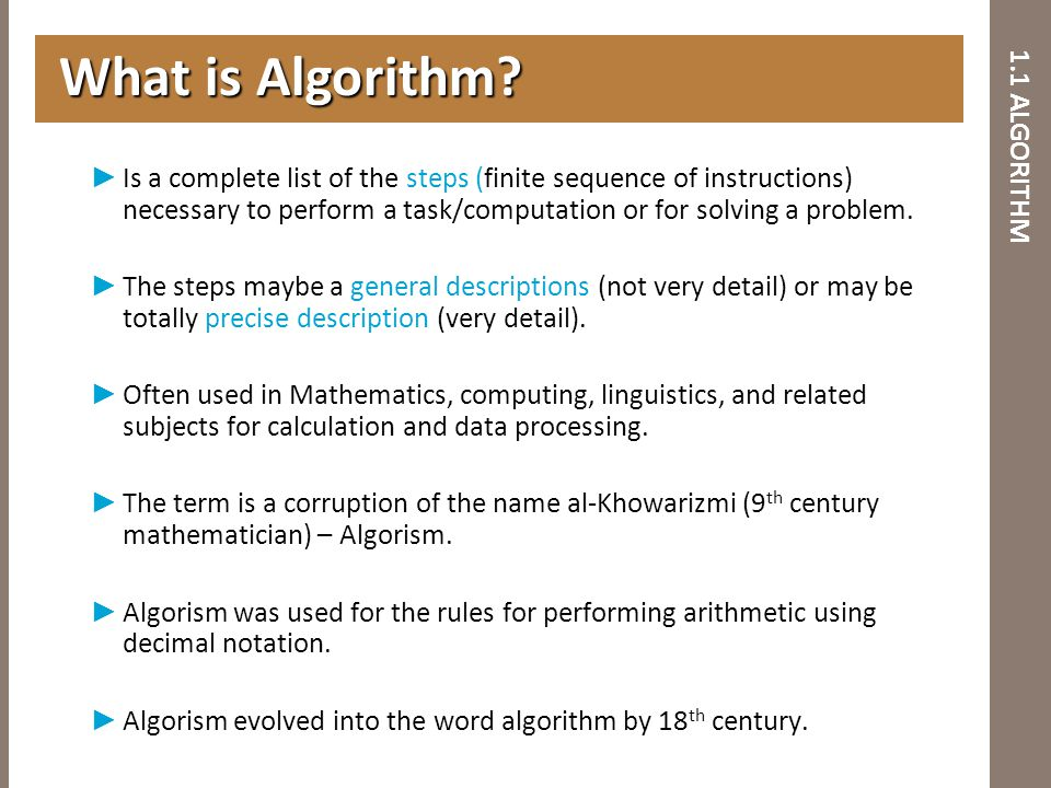 1.1 ALGORITHM ► Is a complete list of the steps (finite sequence of instructions) necessary to perform a task/computation or for solving a problem. ►