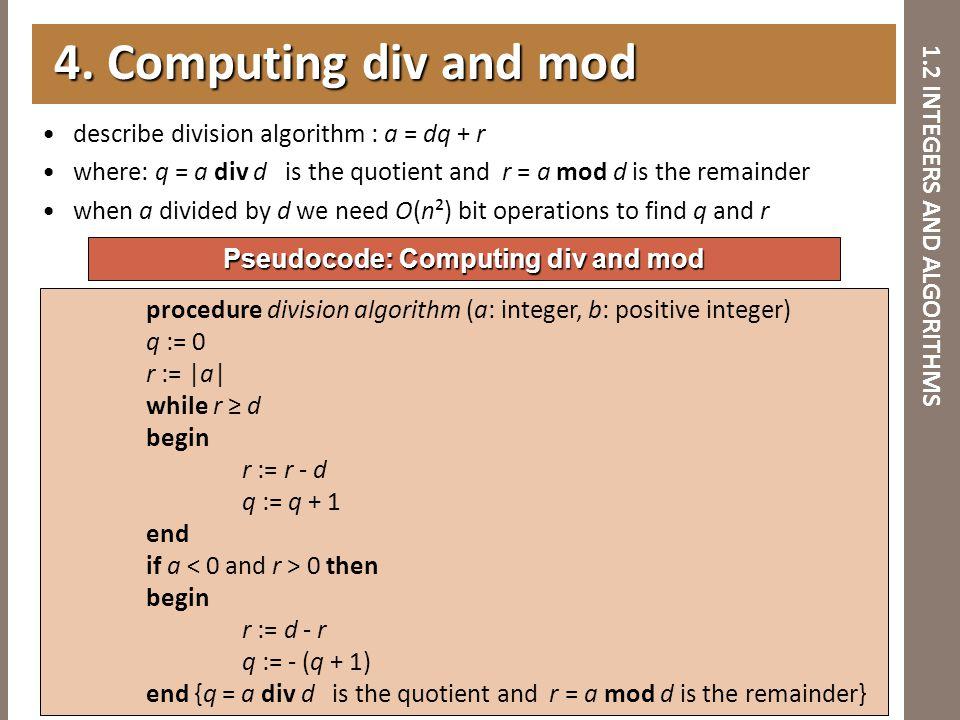 1.2 INTEGERS AND ALGORITHMS describe division algorithm : a = dq + r where: q = a div d is the quotient and r = a mod d is the remainder when a divide