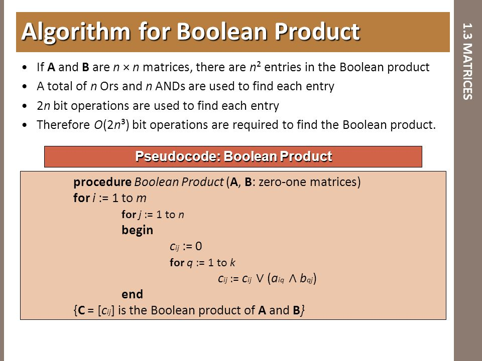1.3 MATRICES If A and B are n × n matrices, there are n² entries in the Boolean product A total of n Ors and n ANDs are used to find each entry 2n bit
