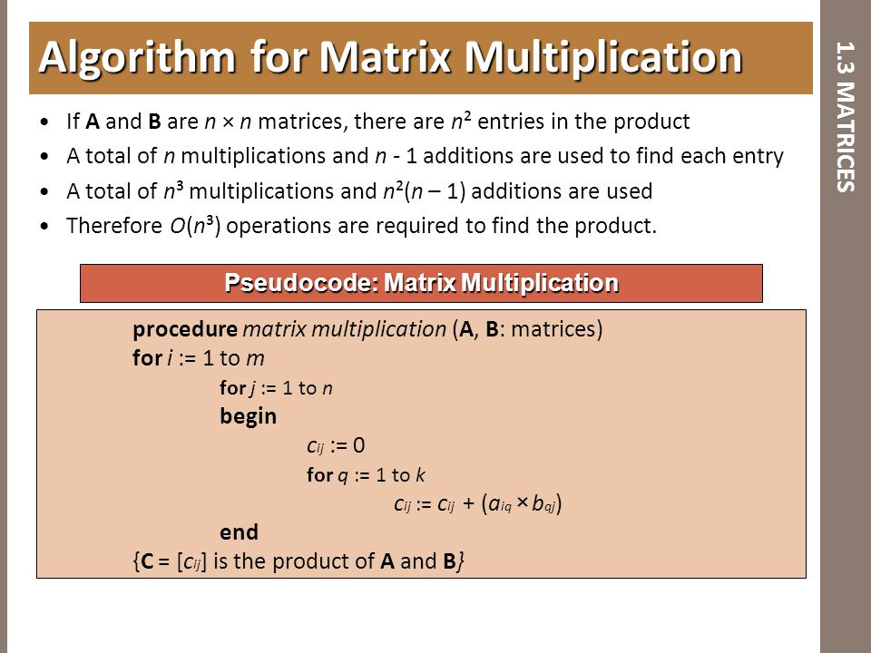 1.3 MATRICES If A and B are n × n matrices, there are n² entries in the product A total of n multiplications and n - 1 additions are used to find each