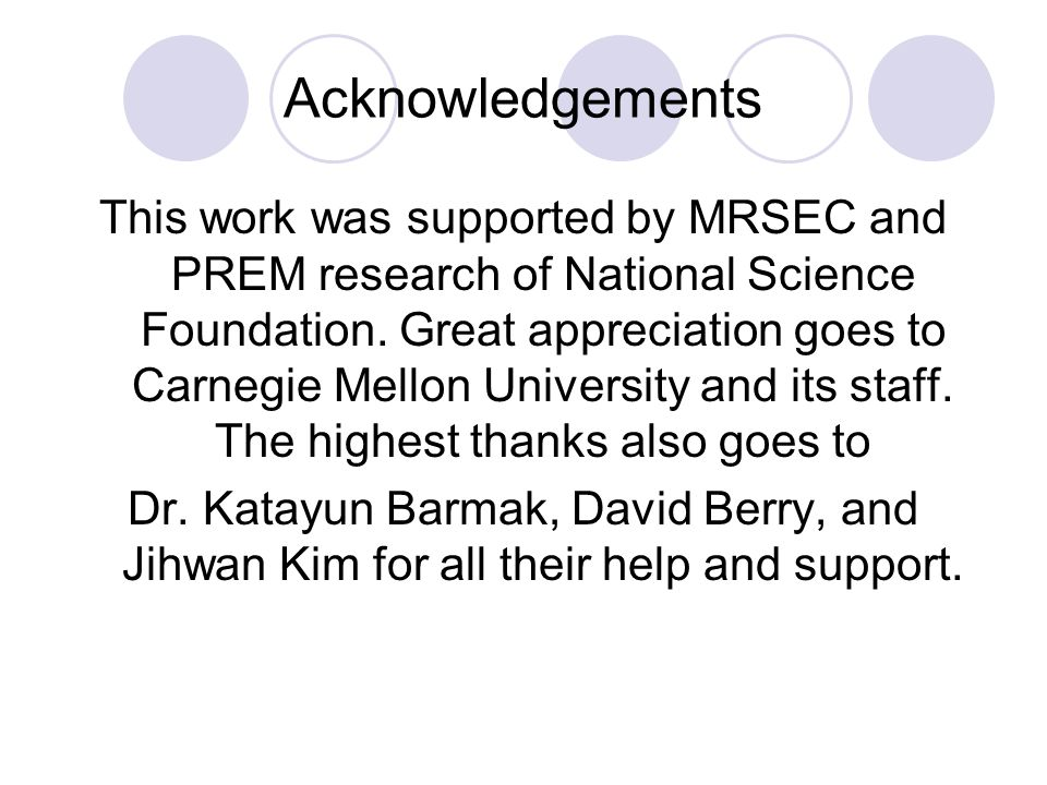 Acknowledgements This work was supported by MRSEC and PREM research of National Science Foundation.