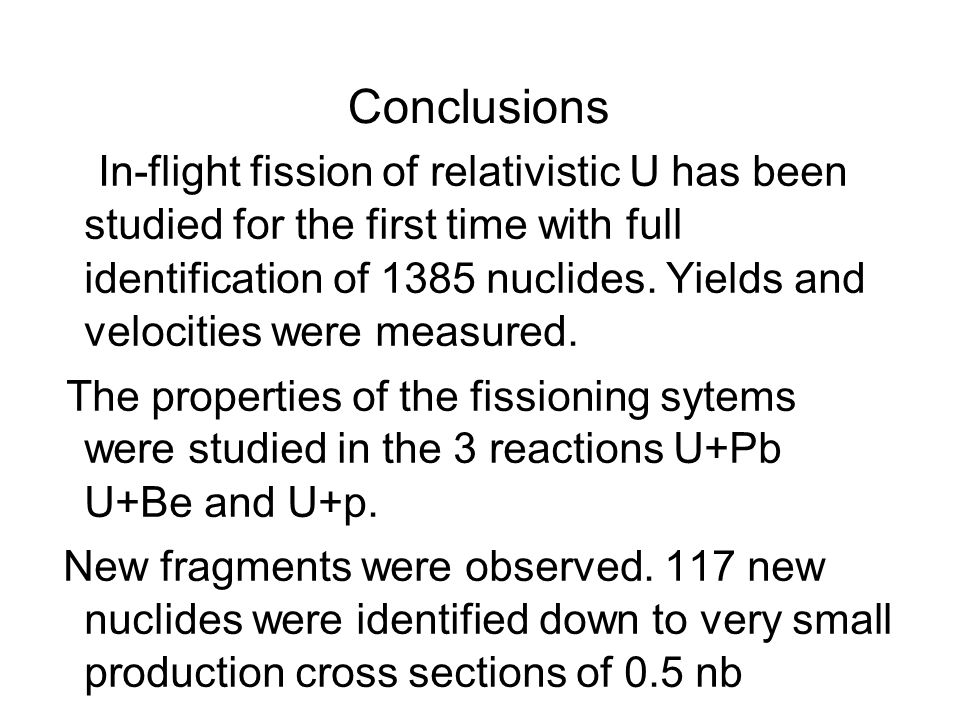 Conclusions In-flight fission of relativistic U has been studied for the first time with full identification of 1385 nuclides.