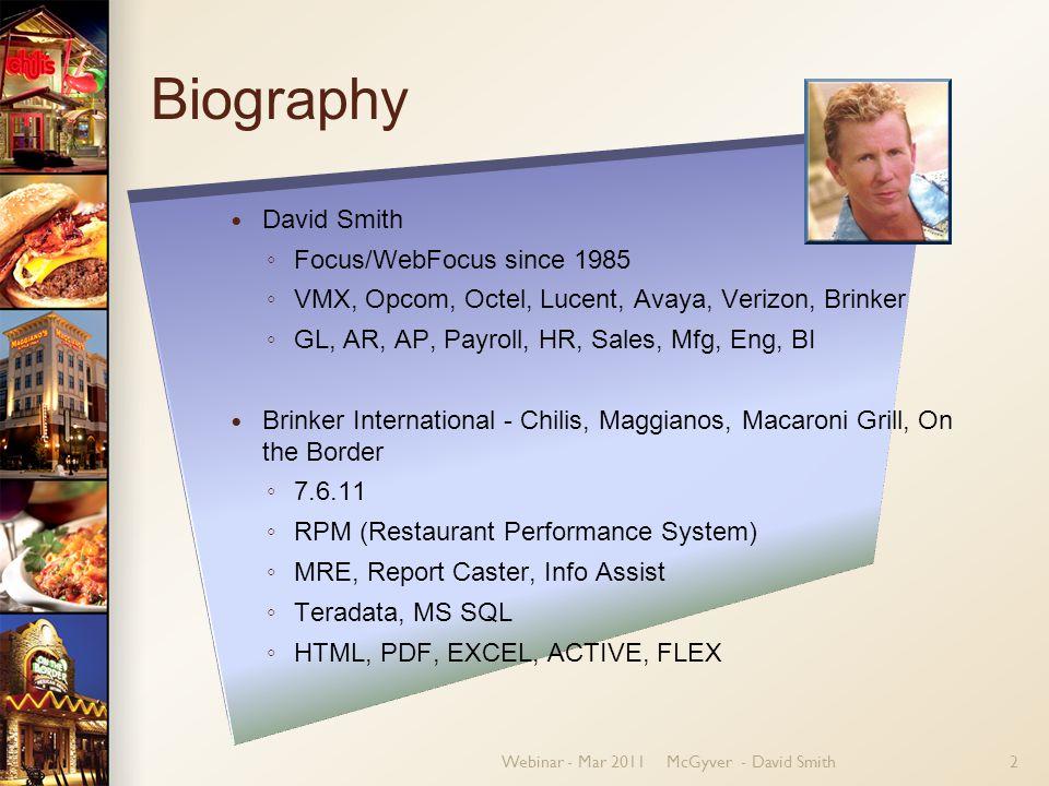 Webinar - Mar 2011McGyver - David Smith2 Biography David Smith ◦ Focus/WebFocus since 1985 ◦ VMX, Opcom, Octel, Lucent, Avaya, Verizon, Brinker ◦ GL,