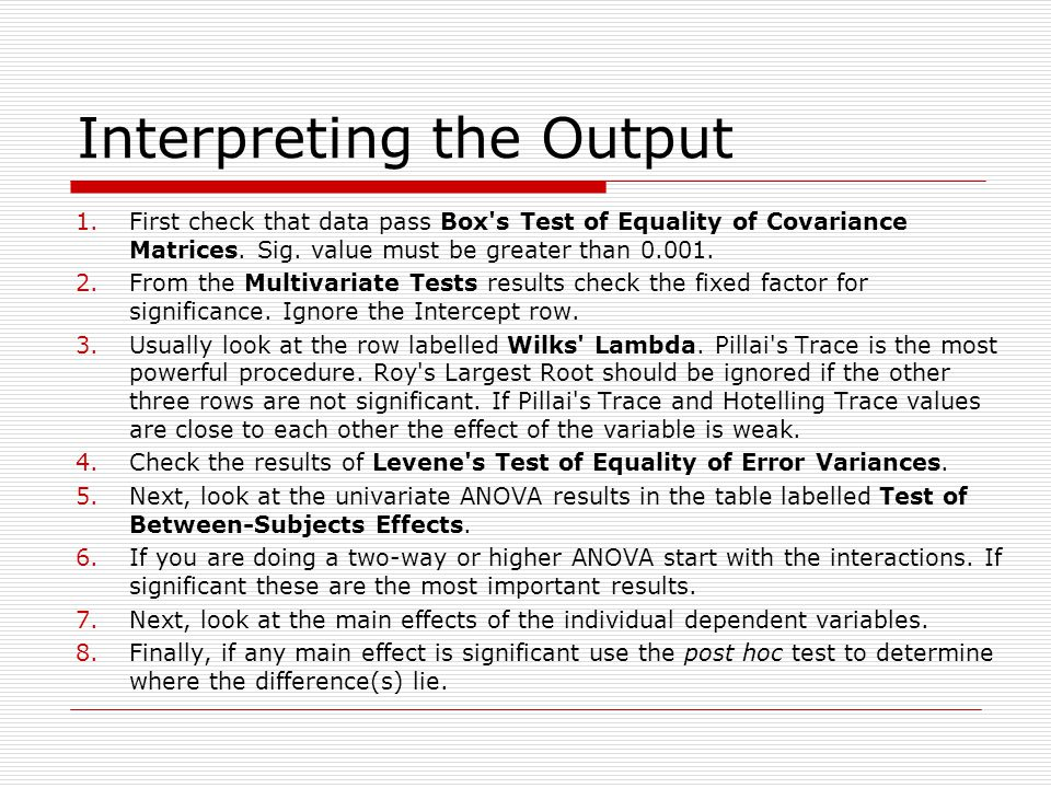Interpreting the Output 1.First check that data pass Box's Test of Equality of Covariance Matrices. Sig. value must be greater than 0.001. 2.From the
