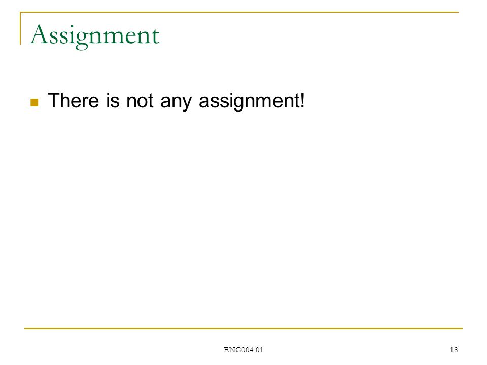 ENG004.01 18 Assignment There is not any assignment!