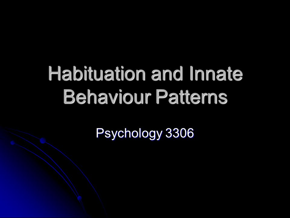 Habituation and Innate Behaviour Patterns Psychology 3306