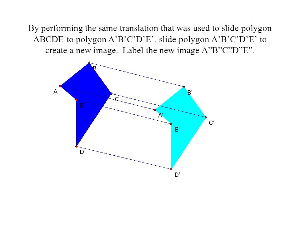 By performing the same translation that was used to slide polygon ABCDE to polygon A'B'C'D'E', slide polygon A'B'C'D'E' to create a new image. Label t