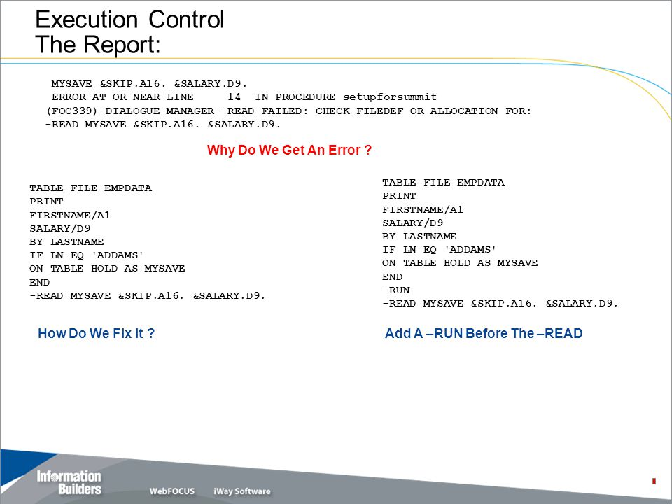 Copyright 2007, Information Builders. Slide 5 Execution Control The Report: MYSAVE &SKIP.A16.