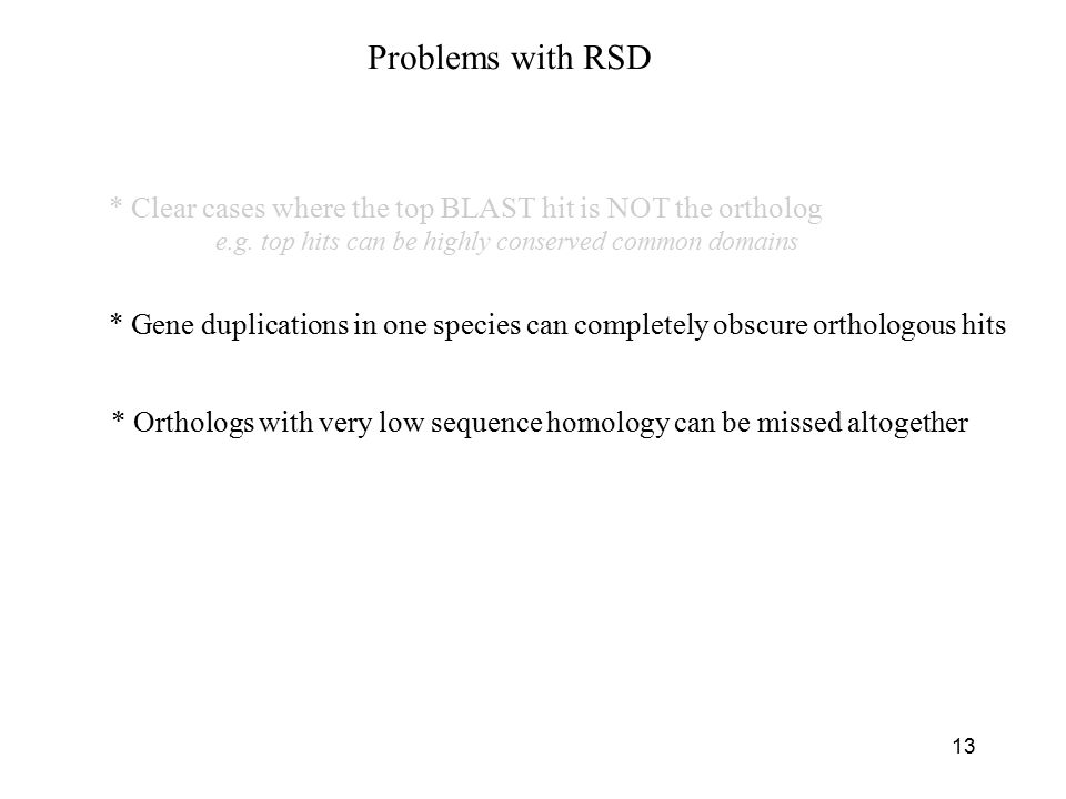 13 Problems with RSD * Clear cases where the top BLAST hit is NOT the ortholog e.g.