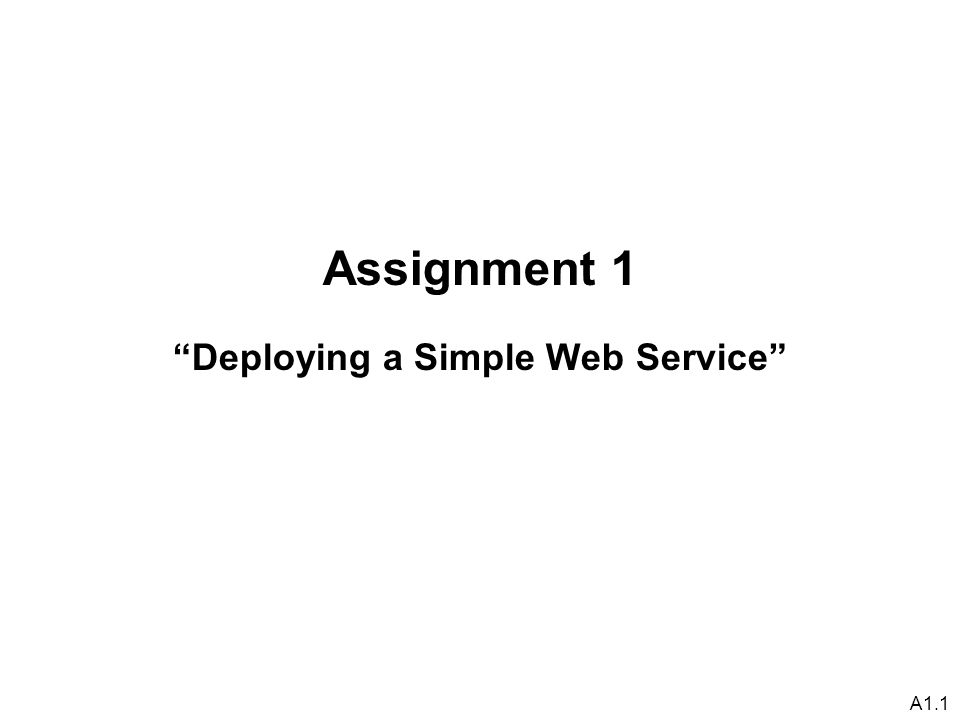 A1.1 Assignment 1 Deploying a Simple Web Service