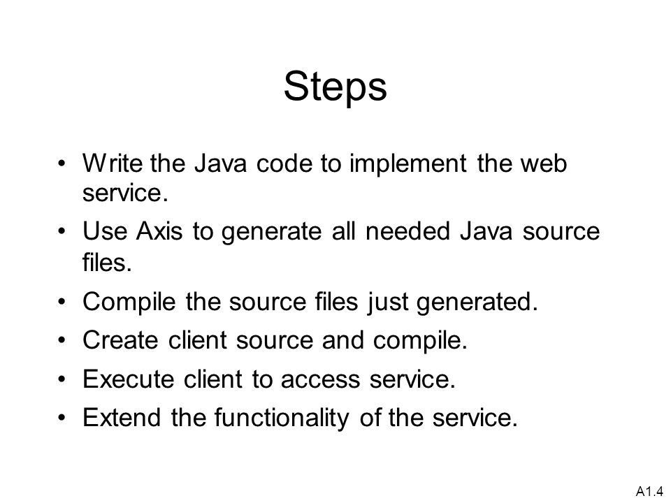 A1.4 Steps Write the Java code to implement the web service.