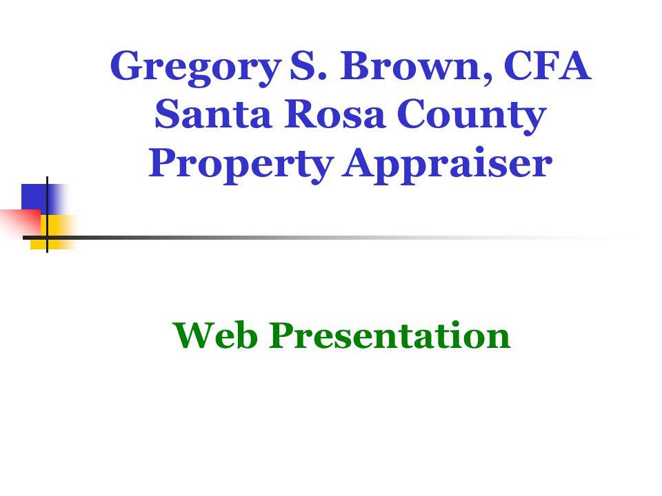 Gregory S. Brown, CFA Santa Rosa County Property Appraiser Web Presentation