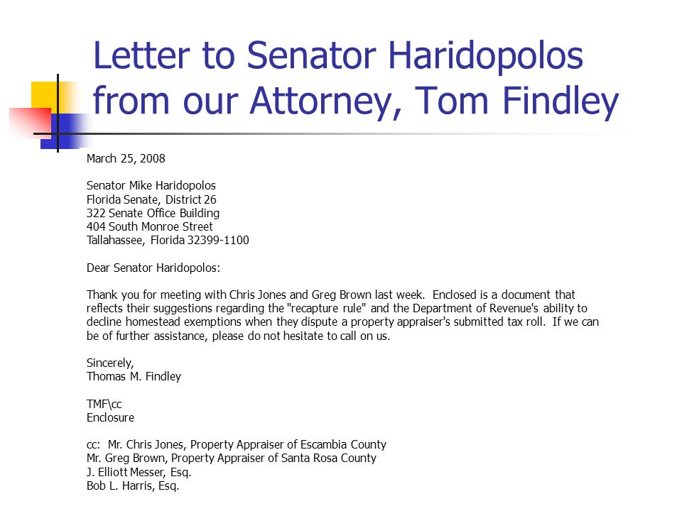 Letter to Senator Haridopolos from our Attorney, Tom Findley March 25, 2008 Senator Mike Haridopolos Florida Senate, District 26 322 Senate Office Building 404 South Monroe Street Tallahassee, Florida 32399-1100 Dear Senator Haridopolos: Thank you for meeting with Chris Jones and Greg Brown last week.