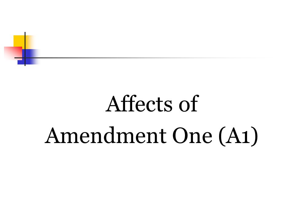 Affects of Amendment One (A1)