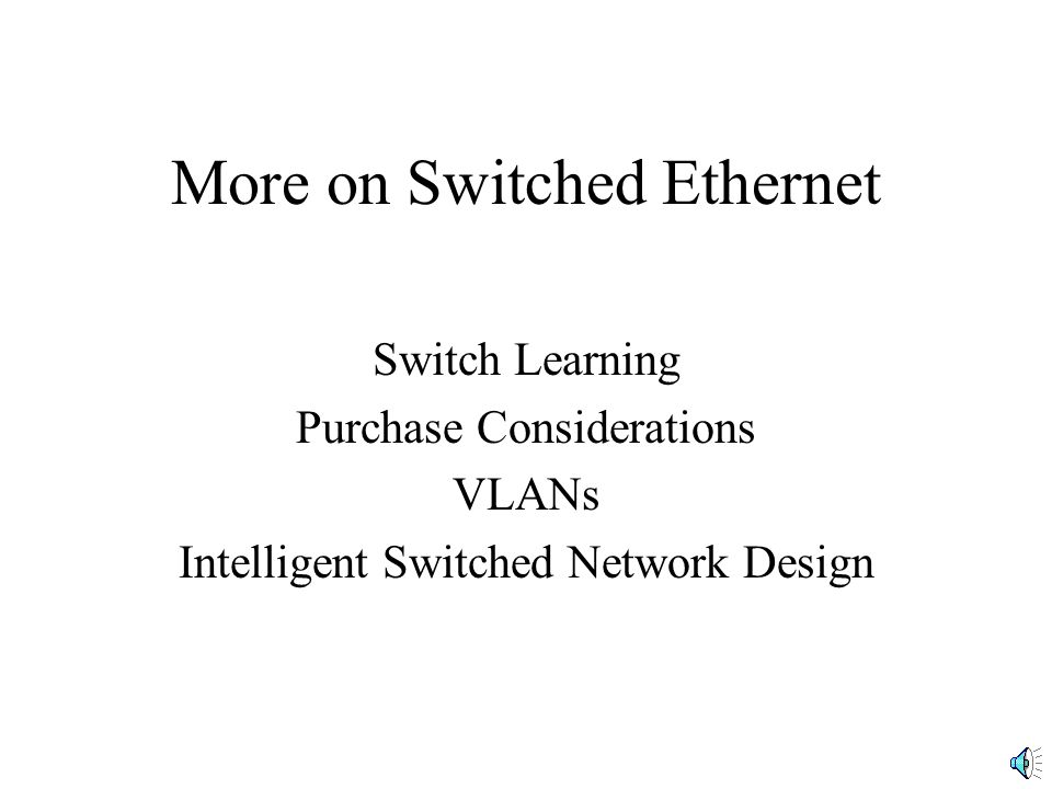 Switch Learning Switch Forwarding Table has Address-Port Pairs Manual Entry is Too Time Consuming –Many addresses –Addresses change Solution: Learn addresses automatically Address A3..