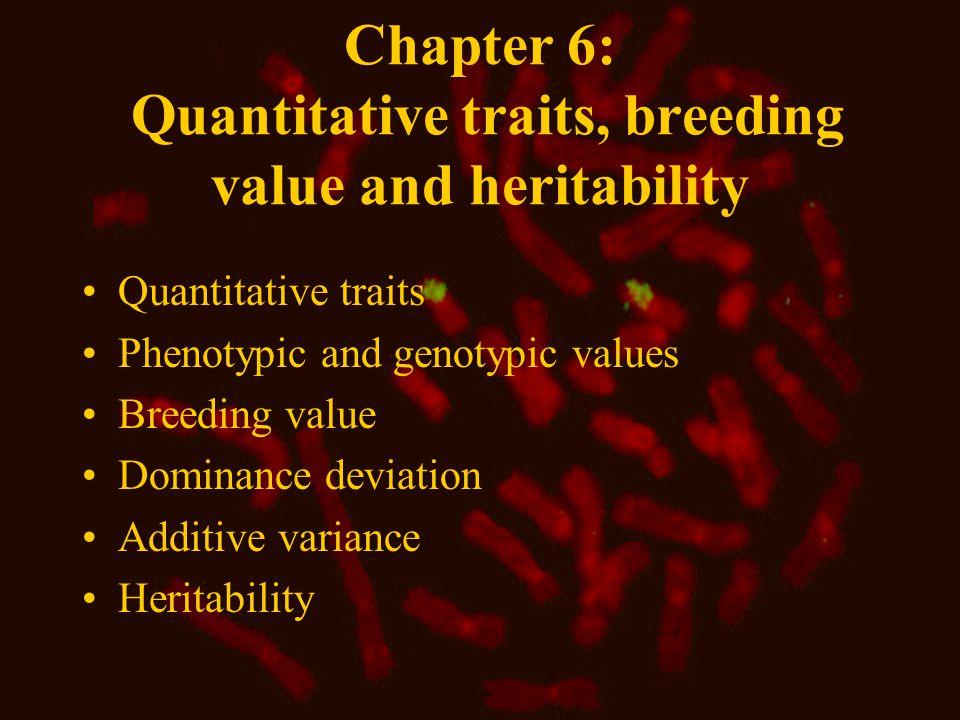 Quantitative traits Phenotype = Genotype + Environment P = G + E Mean value (  Standard deviation  QTL (Quantitative Trait Loci)
