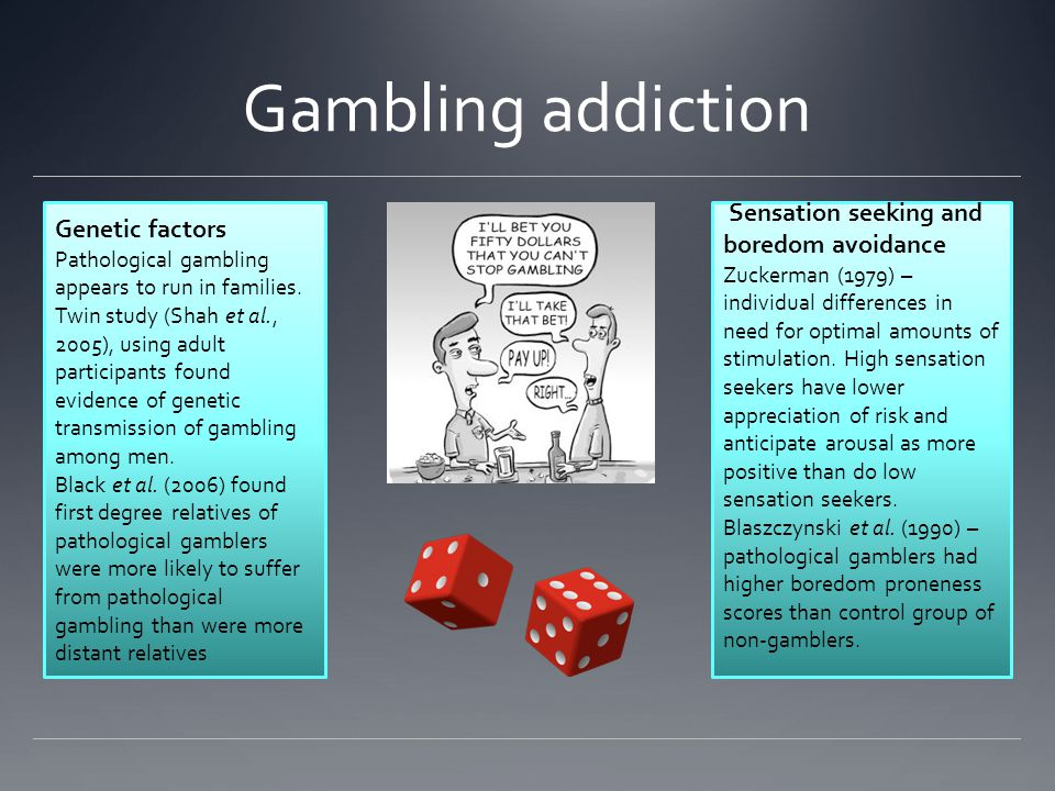 Gambling addiction Genetic factors Pathological gambling appears to run in families.