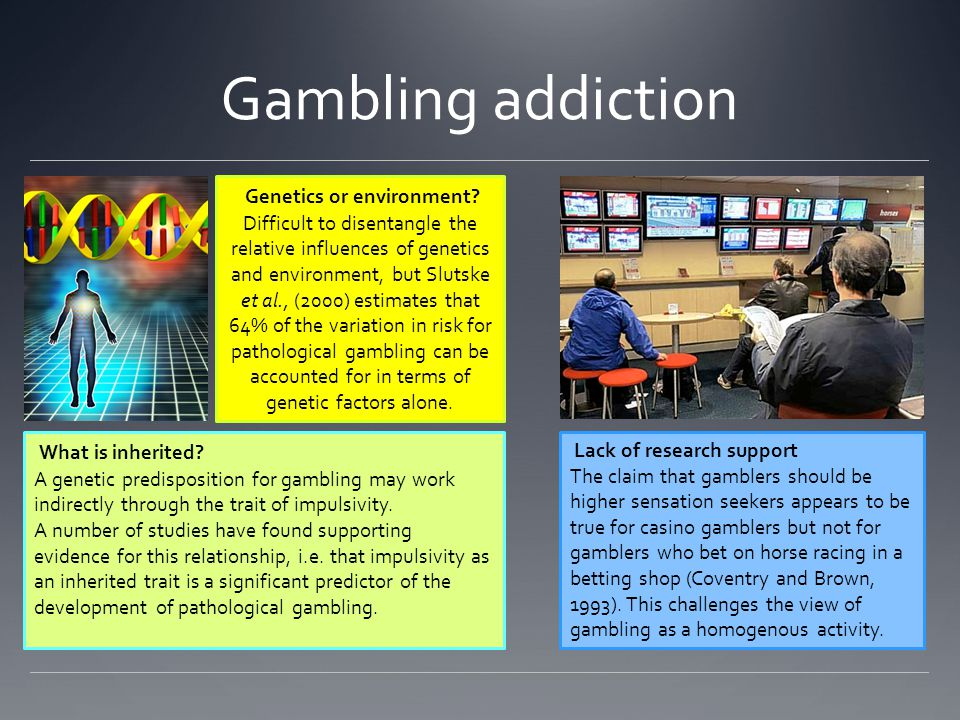 Gambling addiction Genetics or environment.