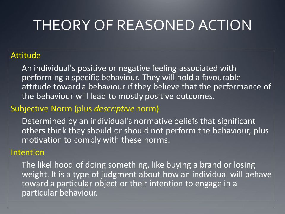 Attitude An individual s positive or negative feeling associated with performing a specific behaviour.