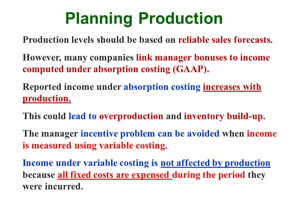 Planning Production Production levels should be based on reliable sales forecasts. However, many companies link manager bonuses to income computed und