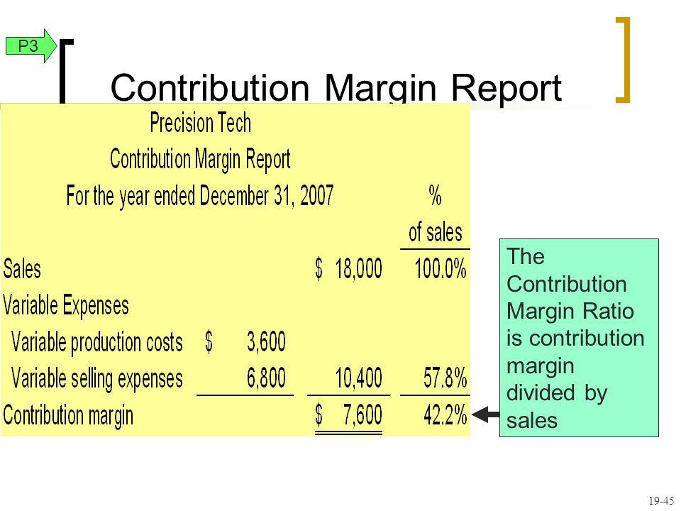 19-45 Contribution Margin Report P3 The Contribution Margin Ratio is contribution margin divided by sales