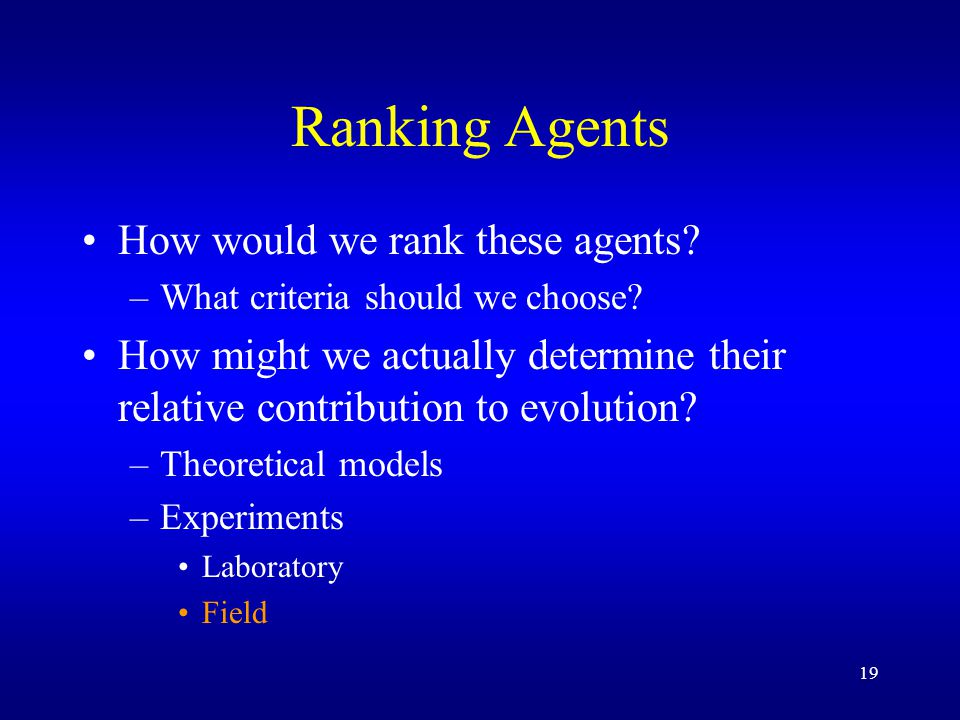 19 Ranking Agents How would we rank these agents. –What criteria should we choose.