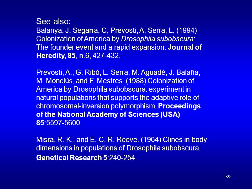39 See also: Balanya, J; Segarra, C; Prevosti, A; Serra, L. (1994) Colonization of America by Drosophila subobscura: The founder event and a rapid exp