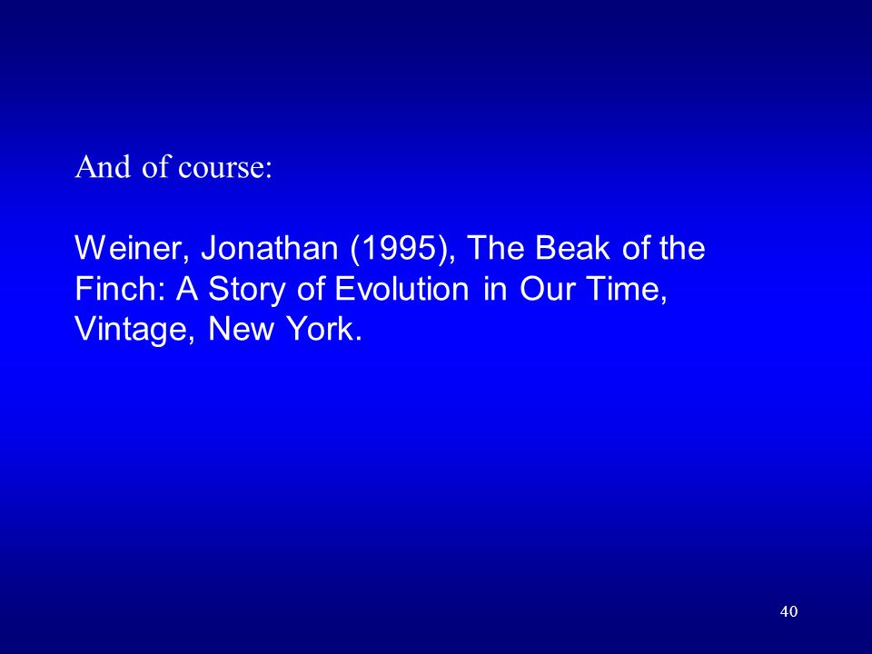 40 And of course: Weiner, Jonathan (1995), The Beak of the Finch: A Story of Evolution in Our Time, Vintage, New York.