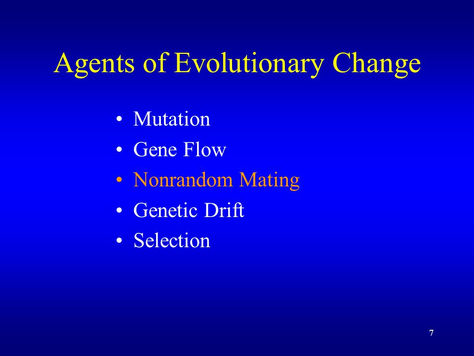 7 Agents of Evolutionary Change Mutation Gene Flow Nonrandom Mating Genetic Drift Selection