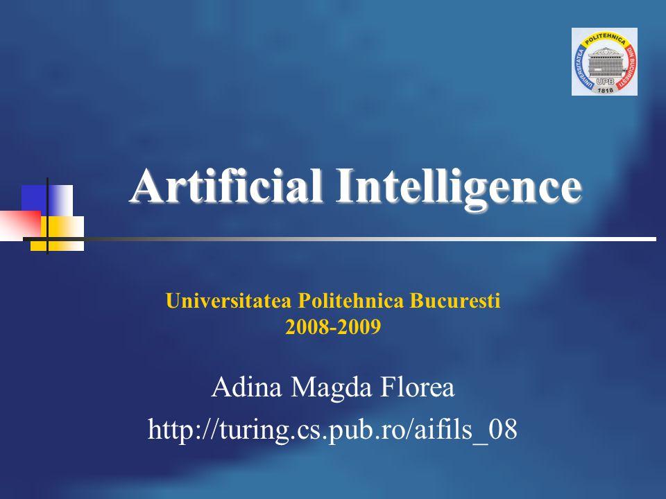 Artificial Intelligence Universitatea Politehnica Bucuresti 2008-2009 Adina Magda Florea http://turing.cs.pub.ro/aifils_08