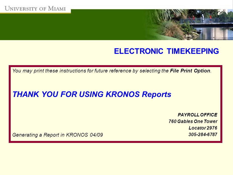ELECTRONIC TIMEKEEPING You may print these instructions for future reference by selecting the File Print Option. THANK YOU FOR USING KRONOS Reports PA