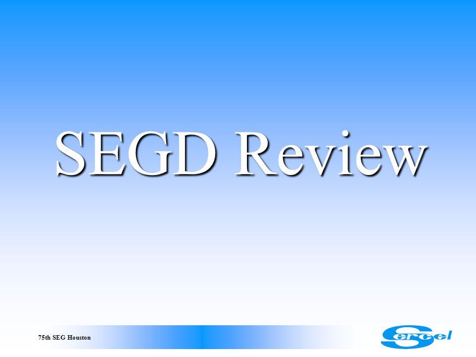 75th SEG Houston SEGD Review