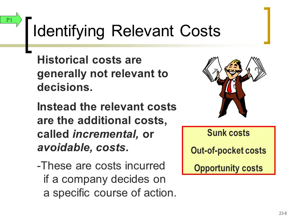 Identifying Relevant Costs Historical costs are generally not relevant to decisions. Instead the relevant costs are the additional costs, called incre