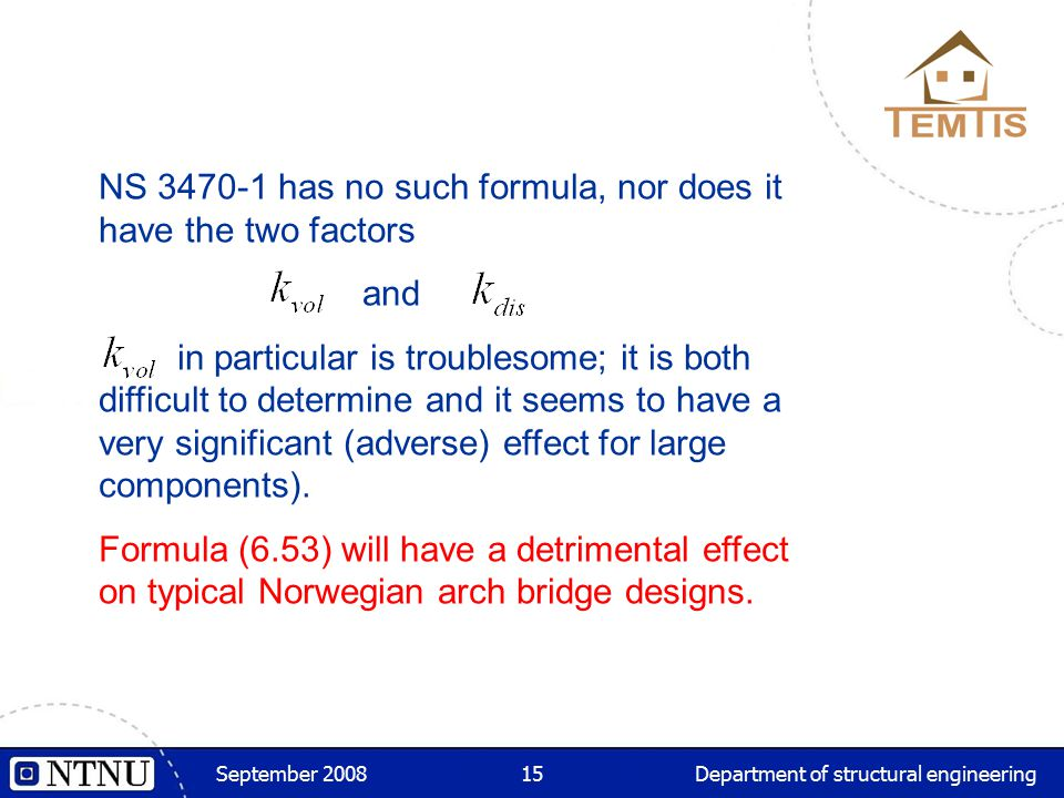 September 2008Department of structural engineering15 NS 3470-1 has no such formula, nor does it have the two factors and in particular is troublesome;