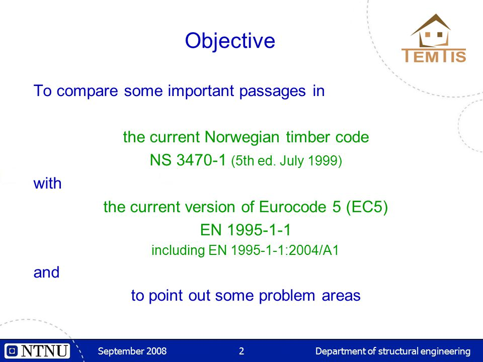 September 2008Department of structural engineering2 Objective To compare some important passages in the current Norwegian timber code NS 3470-1 (5th ed.