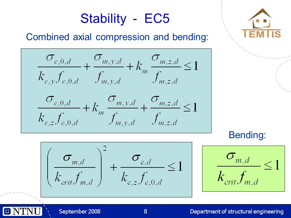 September 2008Department of structural engineering8 Combined axial compression and bending: Stability - EC5 Bending: