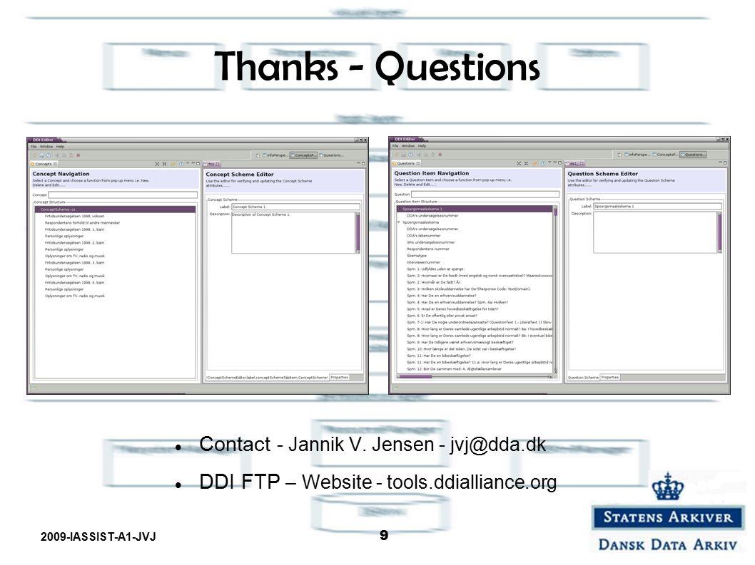 2009-IASSIST-A1-JVJ 9 Thanks - Questions Contact - Jannik V. Jensen - jvj@dda.dk DDI FTP – Website - tools.ddialliance.org