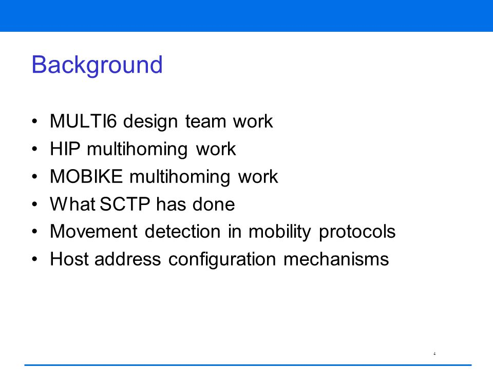 4 MULTI6 design team work HIP multihoming work MOBIKE multihoming work What SCTP has done Movement detection in mobility protocols Host address configuration mechanisms