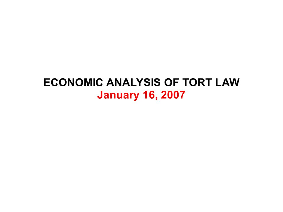 ECONOMIC ANALYSIS OF TORT LAW January 16, 2007