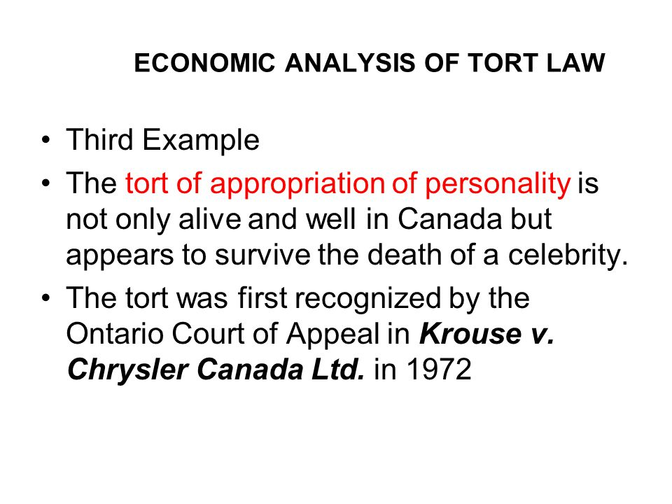 ECONOMIC ANALYSIS OF TORT LAW Third Example The tort of appropriation of personality is not only alive and well in Canada but appears to survive the death of a celebrity.